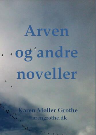 Karen Møller Grothe (f. 1949): Arven og andre noveller