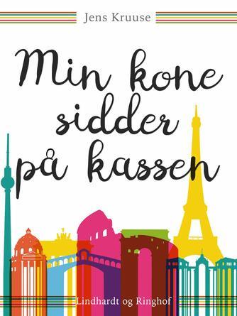 Jens Kruuse: Min kone sidder på kassen