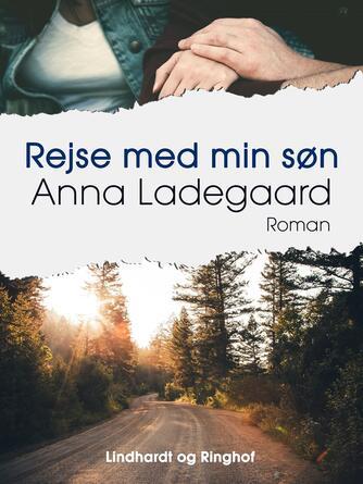 Anna Ladegaard: Rejse med min søn : roman