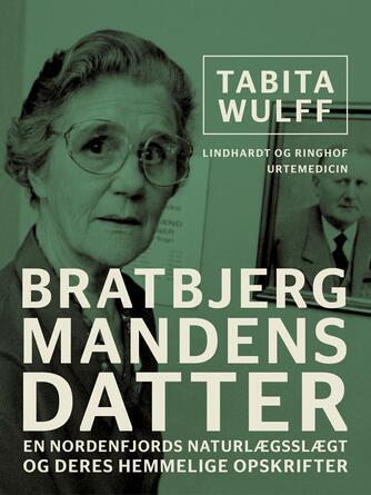 Tabita Wulff, Sørine Kronborg Andersen: Bratbjergmandens datter : en nordenfjords naturlægeslægt og deres hemmelige opskrifter
