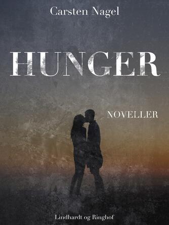 Carsten Nagel: Hunger : noveller