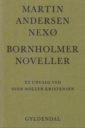 Martin Andersen Nexø: Bornholmernoveller : et udvalg