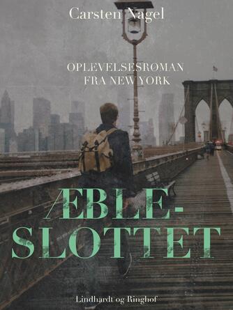Carsten Nagel: Æbleslottet : oplevelsesroman fra New York