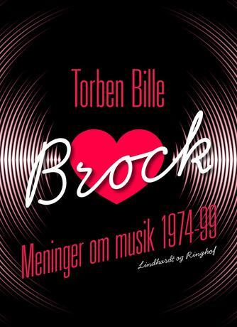 Torben Bille: Brock : meninger om musik 1974-99