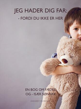 Lene Rem: Jeg hader dig far : - fordi du ikke er her : en bog om fædre og - især sønner