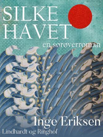 Inge Eriksen (f. 1935): Silkehavet : en sørøverroman
