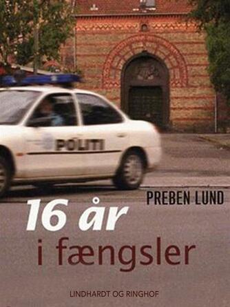 Preben Lund (f. 1955-02-20): 16 år i fængsler