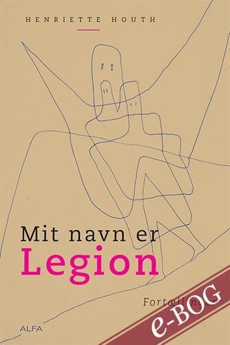 Henriette Houth: Mit navn er Legion : fortællinger