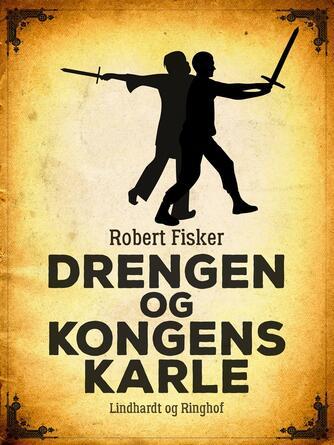 Robert Fisker: Drengen og kongens karle