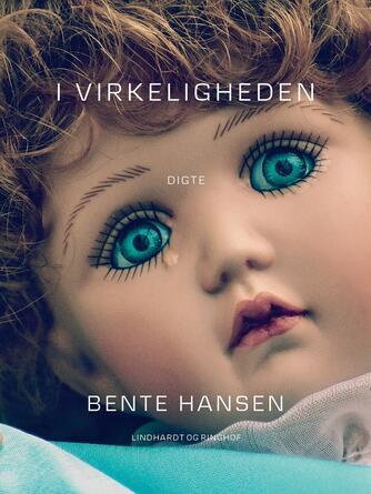 Bente Hansen (f. 1940): I virkeligheden : digte
