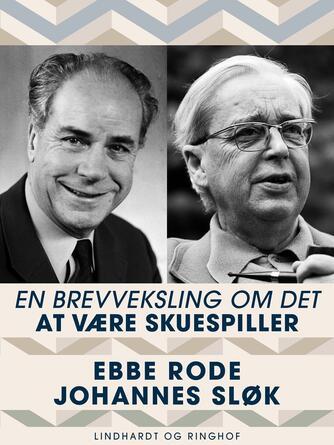 Johannes Sløk, Ebbe Rode: En brevveksling om det at være skuespiller