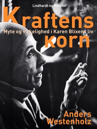 Anders Westenholz (f. 1936): Kraftens horn : myte og virkelighed i Karen Blixens liv