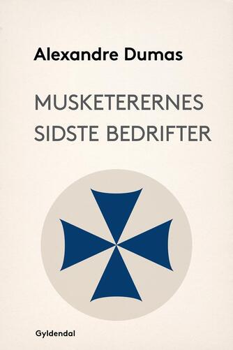 Alexandre Dumas (d. æ.): Musketerernes sidste bedrifter