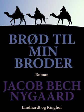 J. Bech Nygaard: Brød til min broder : roman