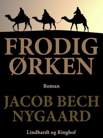 J. Bech Nygaard: Frodig ørken : roman