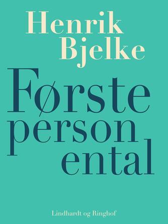 Henrik Bjelke: Første person ental