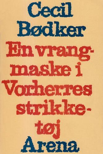 Cecil Bødker: En vrangmaske i Vorherres strikketøj