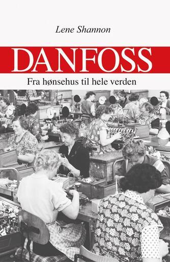 Lene Shannon: Danfoss : fra hønsehus til hele verden
