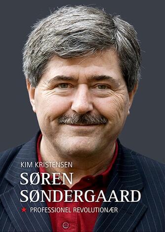 Kim Kristensen (f. 1965-07-21): Søren Søndergård - professionel revolutionær