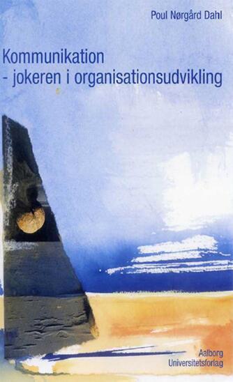 Poul Nørgård Dahl: Kommunikation - jokeren i organisationsudvikling