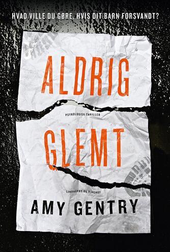 Amy Gentry: Aldrig glemt : psykologisk thriller