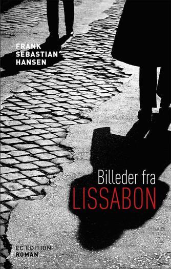Frank Sebastian Hansen: Billeder fra Lissabon : roman