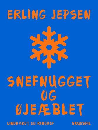 Erling Jepsen (f. 1956): Snefnugget og øjeæblet : skuespil