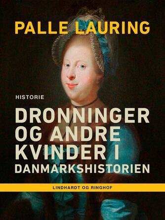 Palle Lauring: Dronninger og andre kvinder i Danmarkshistorien
