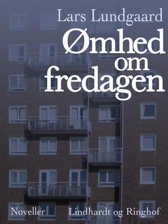 Lars Lundgaard (f. 1945): Ømhed om fredagen : noveller