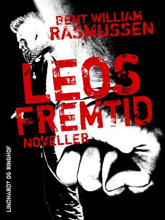 Bent William Rasmussen (f. 1924): Leos fremtid : noveller