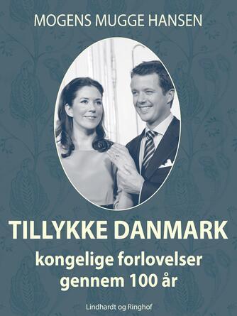 Mogens Mugge Hansen: Tillykke Danmark : kongelige forlovelser gennem 100 år