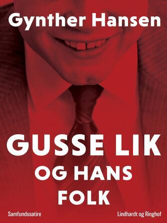 Gynther Hansen (f. 1930): Gusse Lik og hans folk : samfundssatire