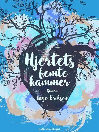 Inge Eriksen (f. 1935): Hjertets femte kammer : roman