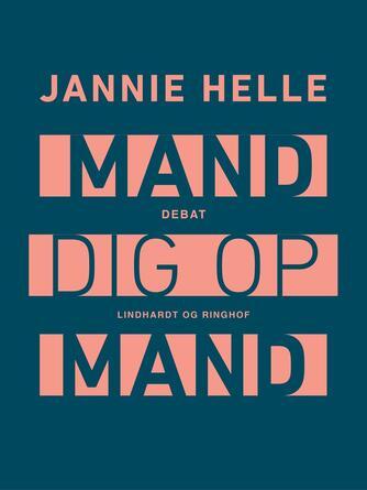 Jannie Helle: Mand dig op mand : debat