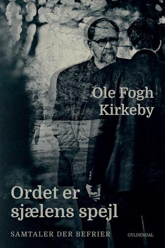 Ole Fogh Kirkeby: Ordet er sjælens spejl : samtaler der befrier