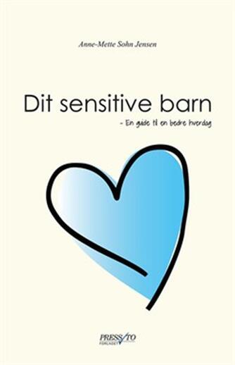 Anne-Mette Sohn Jensen (f. 1973): Dit sensitive barn : en guide til en bedre hverdag