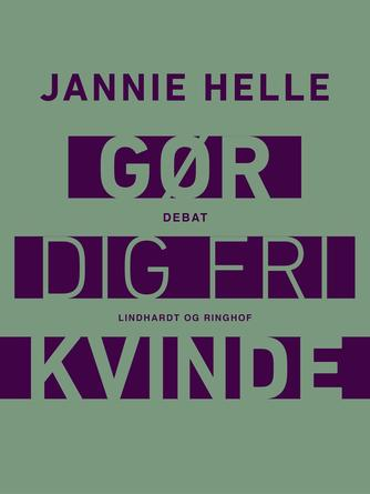 Jannie Helle: Gør dig fri kvinde : debat