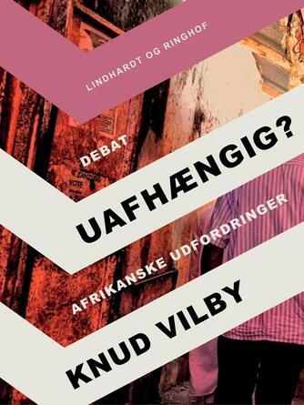 Knud Vilby: Uafhængig? : afrikanske udfordringer : debat