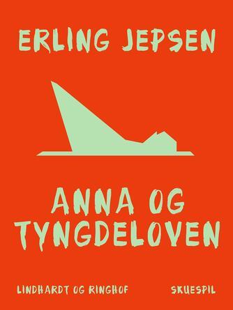 Erling Jepsen (f. 1956): Anna og tyngdeloven : skuespil