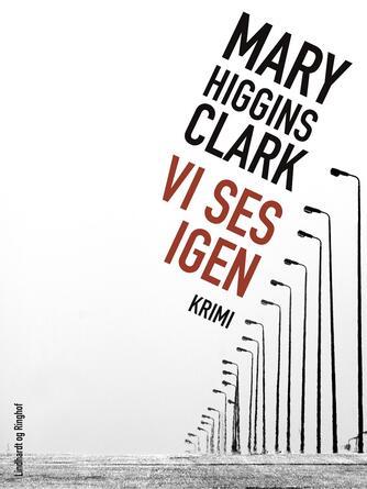 Mary Higgins Clark: Vi ses igen : krimi