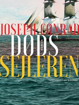 Joseph Conrad: Dødssejleren : roman