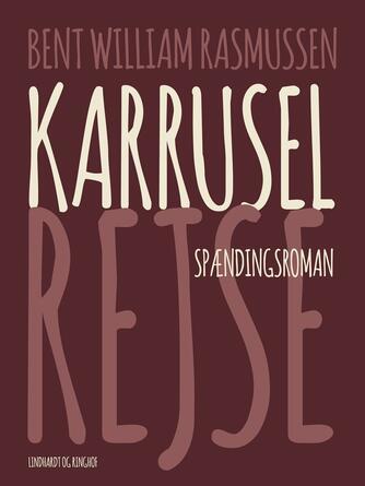 Bent William Rasmussen (f. 1924): Karruselrejse : spændingsroman