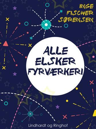 Inge Fischer Sørensen: Alle elsker fyrværkeri