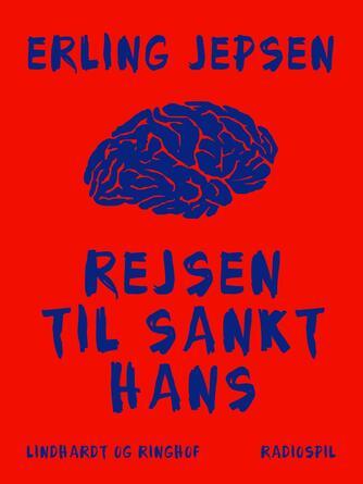 Erling Jepsen (f. 1956): Rejsen til Sankt Hans : radiospil