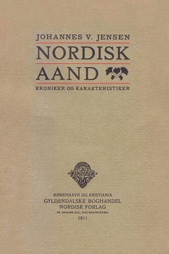 Johannes V. Jensen (f. 1873): Nordisk Aand : Kroniker og Karakteristiker