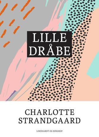 Charlotte Strandgaard: Lille dråbe