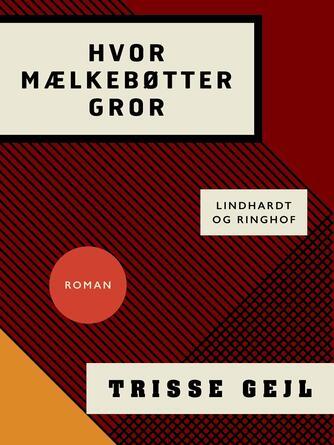 Trisse Gejl: Hvor mælkebøtter gror : roman