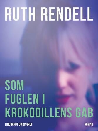 Ruth Rendell: Som fuglen i krokodillens gab : roman