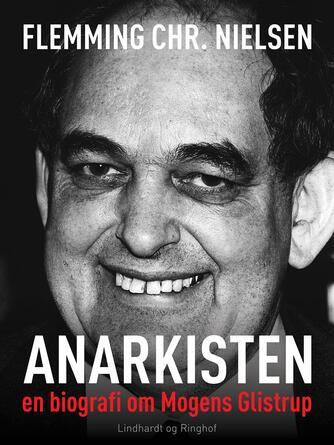 Flemming Chr. Nielsen (f. 1943): Anarkisten : en biografi om Mogens Glistrup