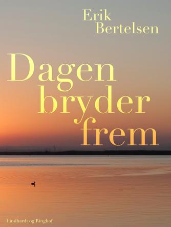 Erik Bertelsen (f. 1898): Dagen bryder frem